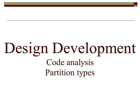 Design Development Code analysis Partition types.