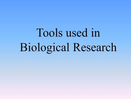 Tools used in Biological Research. Microscopes Any tool used to magnify the image of an object.