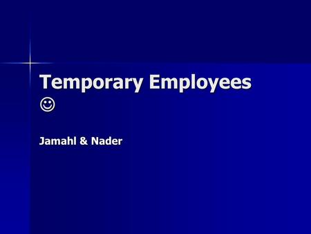 Temporary Employees Temporary Employees Jamahl & Nader.