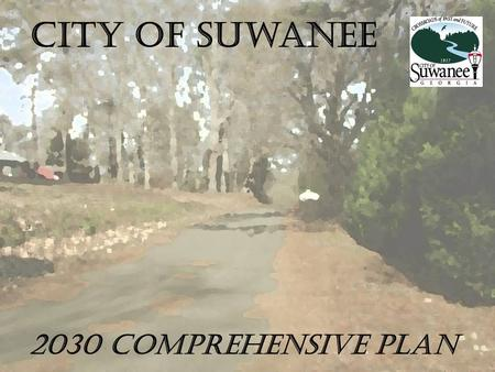 "City of Suwanee 2030 comprehensive plan. TODAY'S AGENDA Process Update Community Agenda Framework ""Compass"" Review  Images and Questions  Comp Plan."