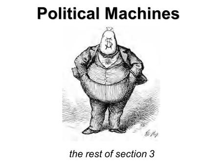 Political Machines the rest of section 3. Growing Cities Rapidly growing cities proved difficult to govern. They had to provide: –Fire protection –Police.