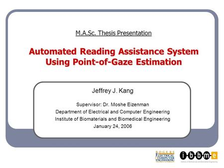 Automated Reading Assistance System Using Point-of-Gaze Estimation M.A.Sc. Thesis Presentation Automated Reading Assistance System Using Point-of-Gaze.