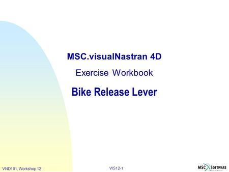 WS12-1 VND101, Workshop 12 MSC.visualNastran 4D Exercise Workbook Bike Release Lever.