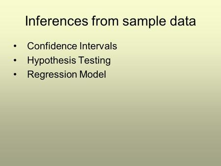 Inferences from sample data Confidence Intervals Hypothesis Testing Regression Model.
