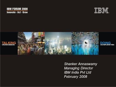 Shanker Annaswamy Managing Director IBM India Pvt Ltd February 2008.