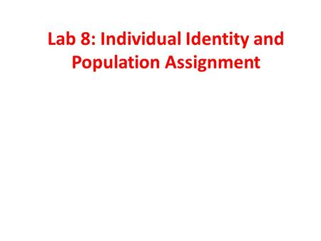 Lab 8: Individual Identity and Population Assignment.