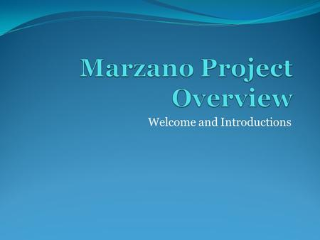 Welcome and Introductions. Two Year Time-Line for District Year One- Introduce All Nine Strategies & Buildings Will Design Implementation Process Marzano.