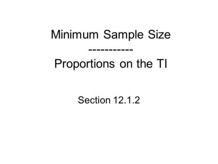 Minimum Sample Size ----------- Proportions on the TI Section 12.1.2.