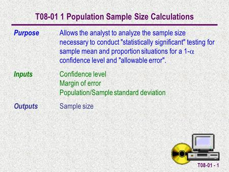 T08-01 - 1 T08-01 1 Population Sample Size Calculations Purpose Allows the analyst to analyze the sample size necessary to conduct statistically significant