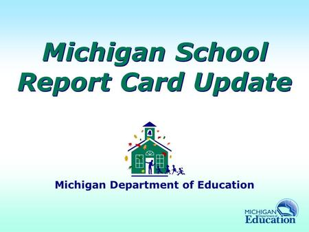 Michigan School Report Card Update Michigan Department of Education.