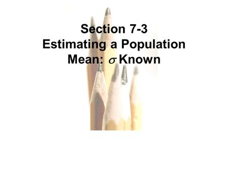 Slide Slide 1 Section 7-3 Estimating a Population Mean:  Known.