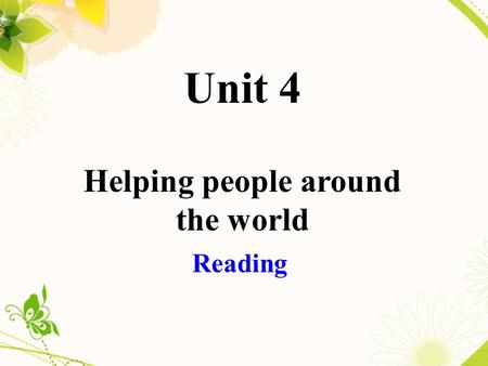 Unit 4 Helping people around the world Reading. If you were involved in a natural disaster, what would you do? Would you ask for help? Which organization.