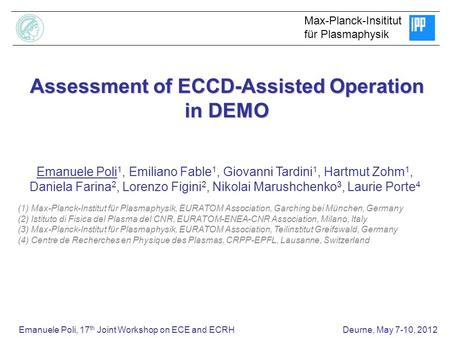 Emanuele Poli, 17 th Joint Workshop on ECE and ECRH Deurne, May 7-10, 2012 Assessment of ECCD-Assisted Operation in DEMO Emanuele Poli 1, Emiliano Fable.