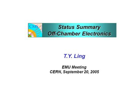 T.Y. Ling EMU Meeting CERN, September 20, 2005 Status Summary Off-Chamber Electronics.