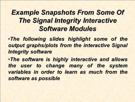 Example Snapshots From Some Of The Signal Integrity Interactive Software Modules The following slides highlight some of the output graphs/plots from the.