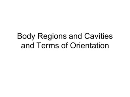Body Regions and Cavities and Terms of Orientation.