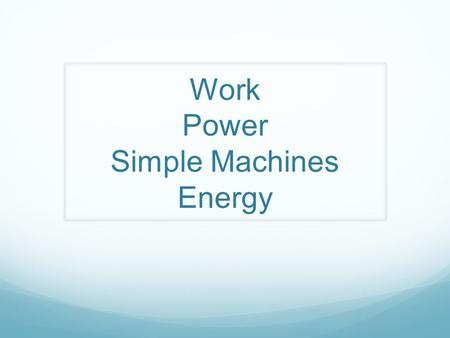 Work Power Simple Machines Energy. Work Work is done on an object when the object moves in the same direction in which the force is exerted. Formula: