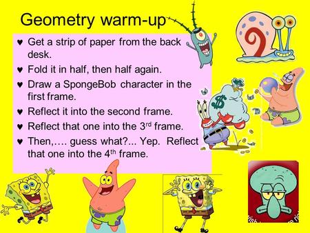 Geometry warm-up Get a strip of paper from the back desk.