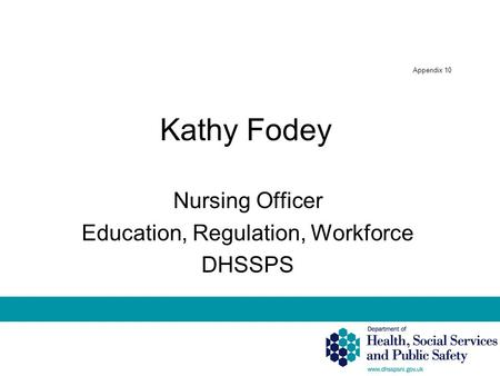 Appendix 10 Kathy Fodey Nursing Officer Education, Regulation, Workforce DHSSPS.