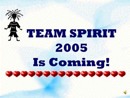 TEAM SPIRIT 2005 Is Coming! OUR TEAM SPIRIT OPENING ASSEMBLY WILL TAKE PLACE ON FRIDAY, MARCH 11 TH This year's theme will be announced and teams will.