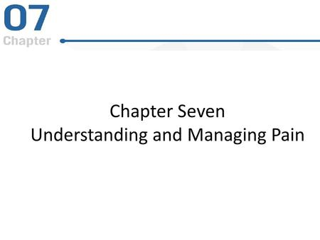 Chapter Seven Understanding and Managing Pain. This chapter focuses on five basic questions: 1. How does the nervous system register pain? 2. What is.