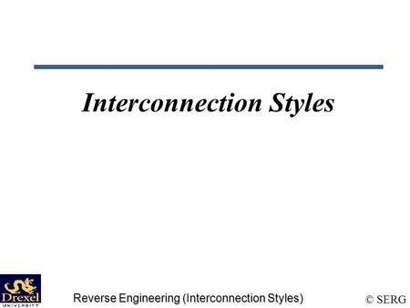 © SERG Reverse Engineering (Interconnection Styles) Interconnection Styles.