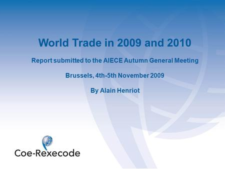 World Trade in 2009 and 2010 Report submitted to the AIECE Autumn General Meeting Brussels, 4th-5th November 2009 By Alain Henriot.