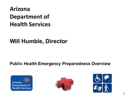 1 Arizona Department of Health Services Will Humble, Director Public Health Emergency Preparedness Overview.