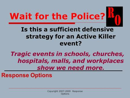 Wait for the Police? Is this a sufficient defensive strategy for an Active Killer event? Tragic events in schools, churches, hospitals, malls, and workplaces.