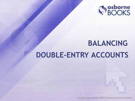 Content and design ©2012 Osborne Books Limited DOUBLE-ENTRY ACCOUNTS BALANCING.