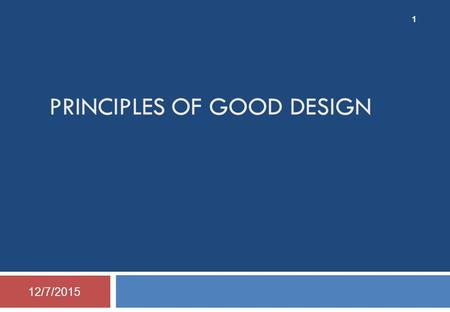 PRINCIPLES OF GOOD DESIGN 12/7/2015 1. Assignment 4 – Deadline 28 Nov.  Read an article placed in generalshare course folder  Point: Design Patterns.