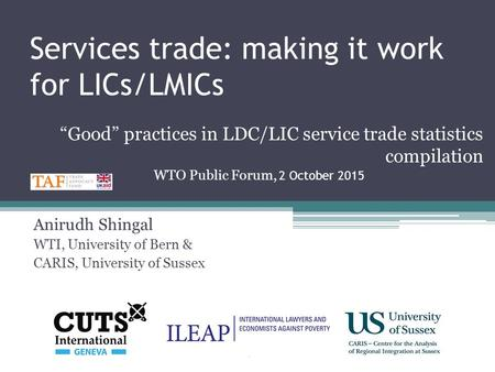 "Services trade: making it work for LICs/LMICs Anirudh Shingal WTI, University of Bern & CARIS, University of Sussex ""Good"" practices in LDC/LIC service."
