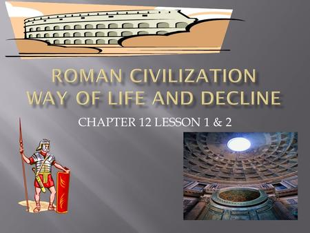 CHAPTER 12 LESSON 1 & 2  KEY TERMS: Pax Romana, Democratic, Decline, Prosperity, amphitheaters, Conquest, Gladiator.  Identify the events and people.