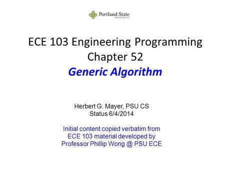 ECE 103 Engineering Programming Chapter 52 Generic Algorithm Herbert G. Mayer, PSU CS Status 6/4/2014 Initial content copied verbatim from ECE 103 material.