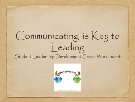 Communicating is Key to Leading Student Leadership Development Series Workshop 4.