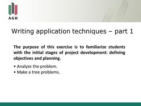 Writing application techniques – part 1 The purpose of this exercise is to familiarize students with the initial stages of project development: defining.