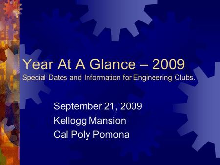 Year At A Glance – 2009 Special Dates and Information for Engineering Clubs. September 21, 2009 Kellogg Mansion Cal Poly Pomona.