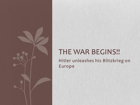 Hitler unleashes his Blitzkrieg on Europe THE WAR BEGINS!!