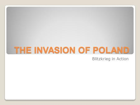 THE INVASION OF POLAND Blitzkrieg in Action.
