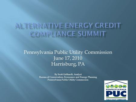 Pennsylvania Public Utility Commission June 17, 2010 Harrisburg, PA By Scott Gebhardt, Analyst Bureau of Conservation, Economics and Energy Planning Pennsylvania.