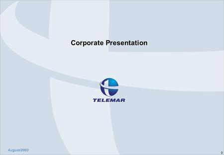 0 Corporate Presentation August/2003. Corporate Presentation 1 General Overview.
