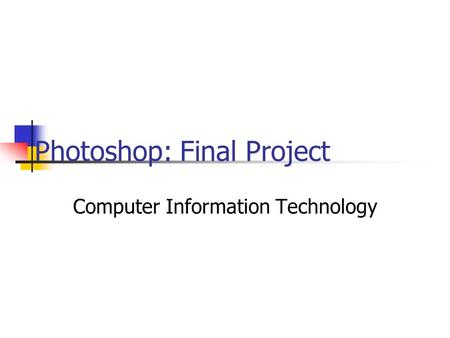 Photoshop: Final Project Computer Information Technology.