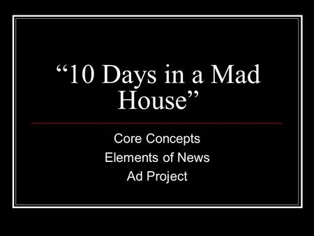 """10 Days in a Mad House"" Core Concepts Elements of News Ad Project."