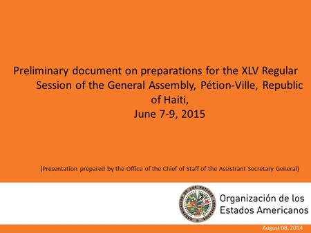 August 08, 2014 Preliminary document on preparations for the XLV Regular Session of the General Assembly, Pétion-Ville, Republic of Haiti, June 7-9, 2015.