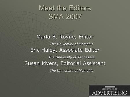 Meet the Editors SMA 2007 Marla B. Royne, Editor The University of Memphis Eric Haley, Associate Editor The University of Tennessee Susan Myers, Editorial.