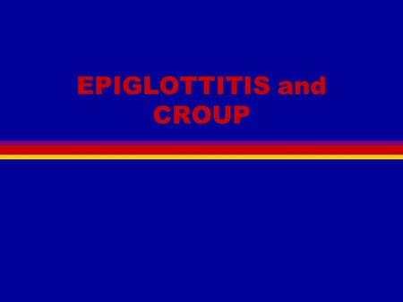 EPIGLOTTITIS and CROUP Basic Science l Venturi effect l Bernoulli principle turbulence  stridor.