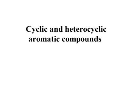 Cyclic and heterocyclic aromatic compounds