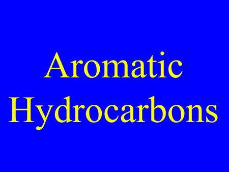 Aromatic Hydrocarbons. Hydrocarbons with 4n+2  electrons.