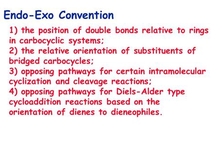 Endo-Exo Convention 1) the position of double bonds relative to rings in carbocyclic systems; 2) the relative orientation of substituents of bridged carbocycles;