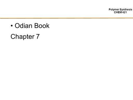 Polymer Synthesis CHEM 421 Odian Book Chapter 7. Polymer Synthesis CHEM 421 Ring-opening Polymerization (I)